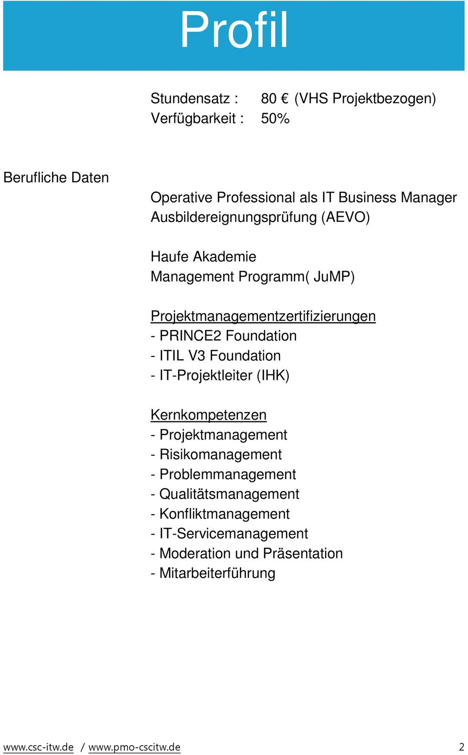 Projektmanagementzertifizierungen - PRINCE2 Foundation - ITIL V3 Foundation - IT-Projektleiter (IHK) Kernkompetenzen - Projektmanagement -