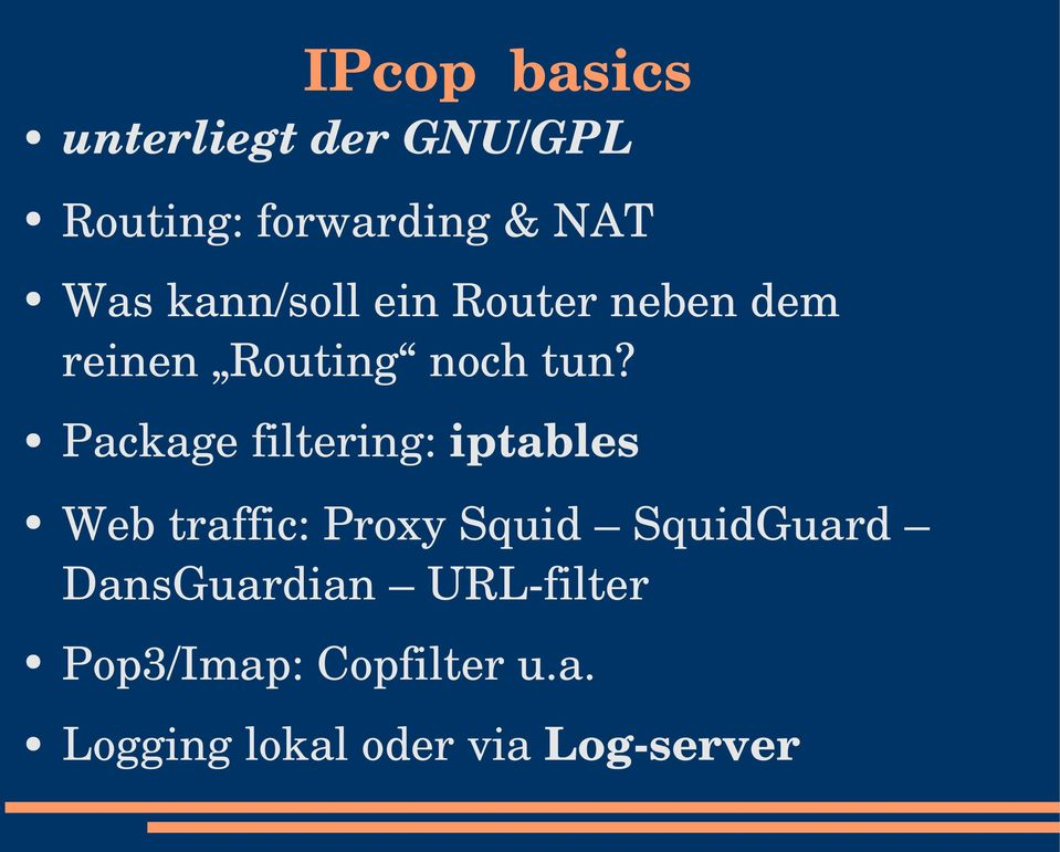Package filtering: iptables Web traffic: Proxy Squid SquidGuard