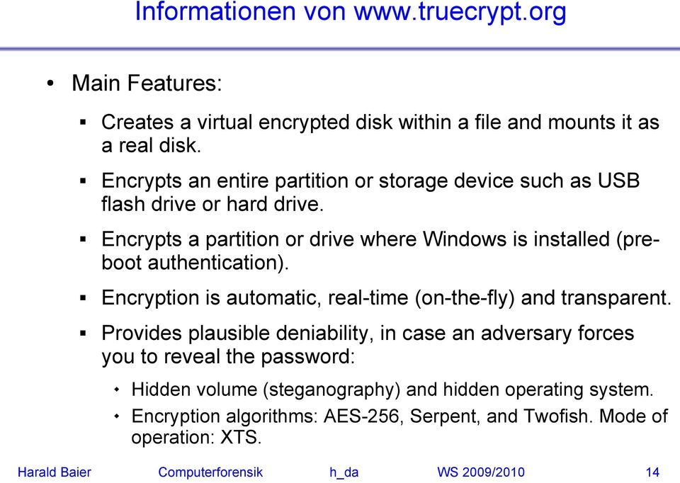 Encrypts a partition or drive where Windows is installed (preboot authentication). Encryption is automatic, real-time (on-the-fly) and transparent.
