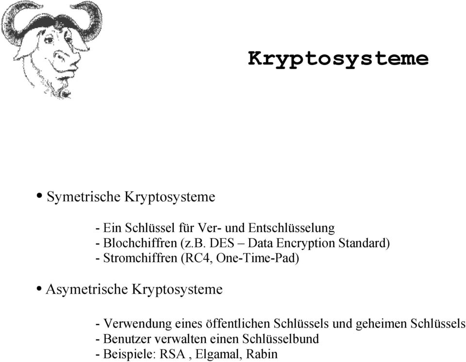 DES Data Encryption Standard) - Stromchiffren (RC4, One-Time-Pad) Asymetrische