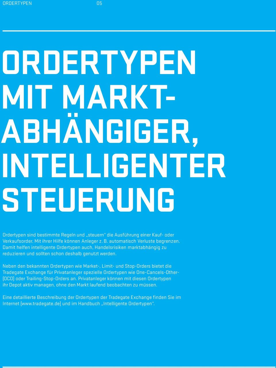 Neben den bekannten Ordertypen wie Market-, Limit- und Stop-Orders bietet die Tradegate Exchange für Privatanleger spezielle Ordertypen wie One-Cancels-Other- (OCO) oder Trailing-Stop-Orders an.