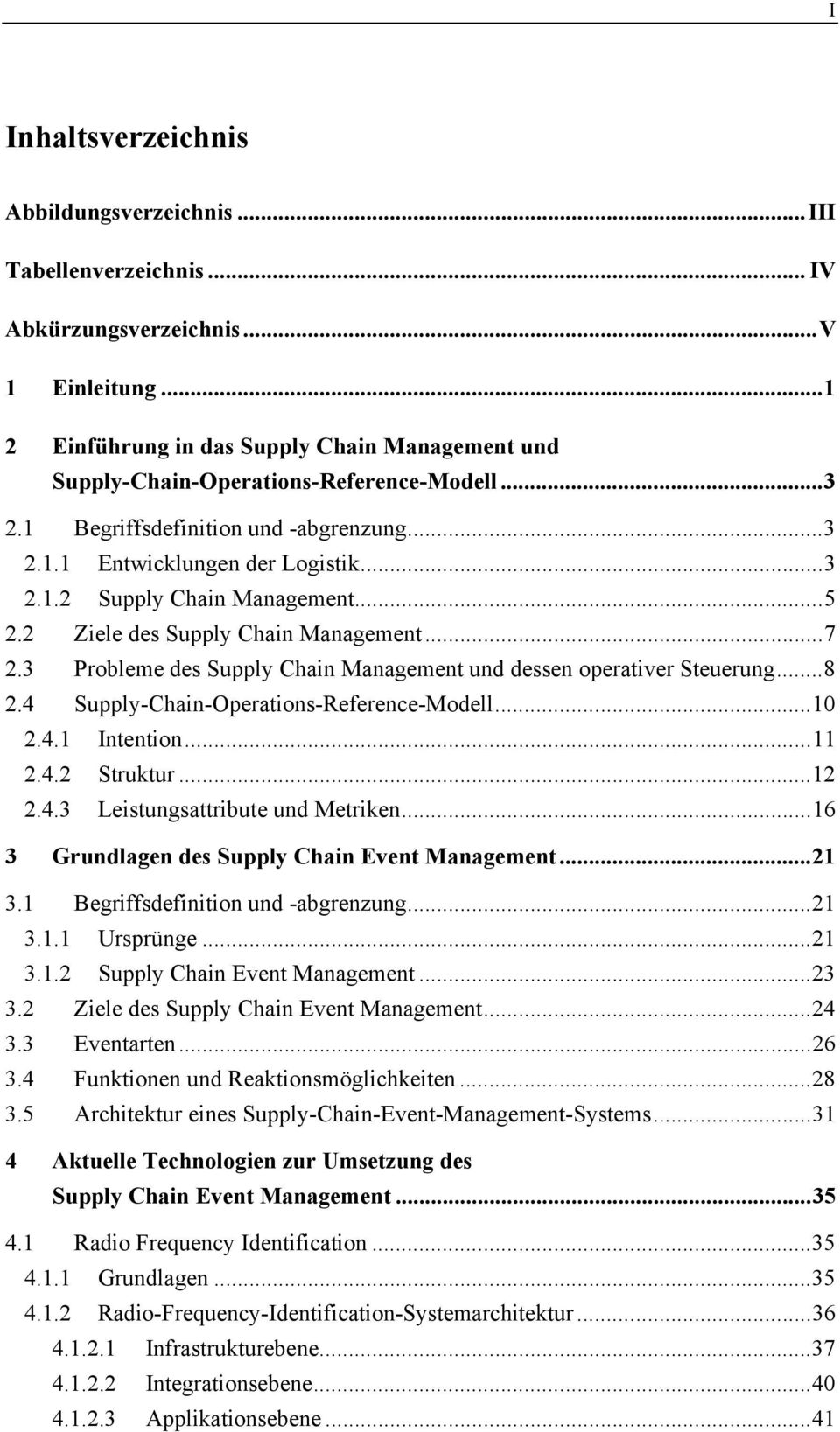 ..5 2.2 Ziele des Supply Chain Management...7 2.3 Probleme des Supply Chain Management und dessen operativer Steuerung...8 2.4 Supply-Chain-Operations-Reference-Modell...10 2.4.1 Intention...11 2.4.2 Struktur.