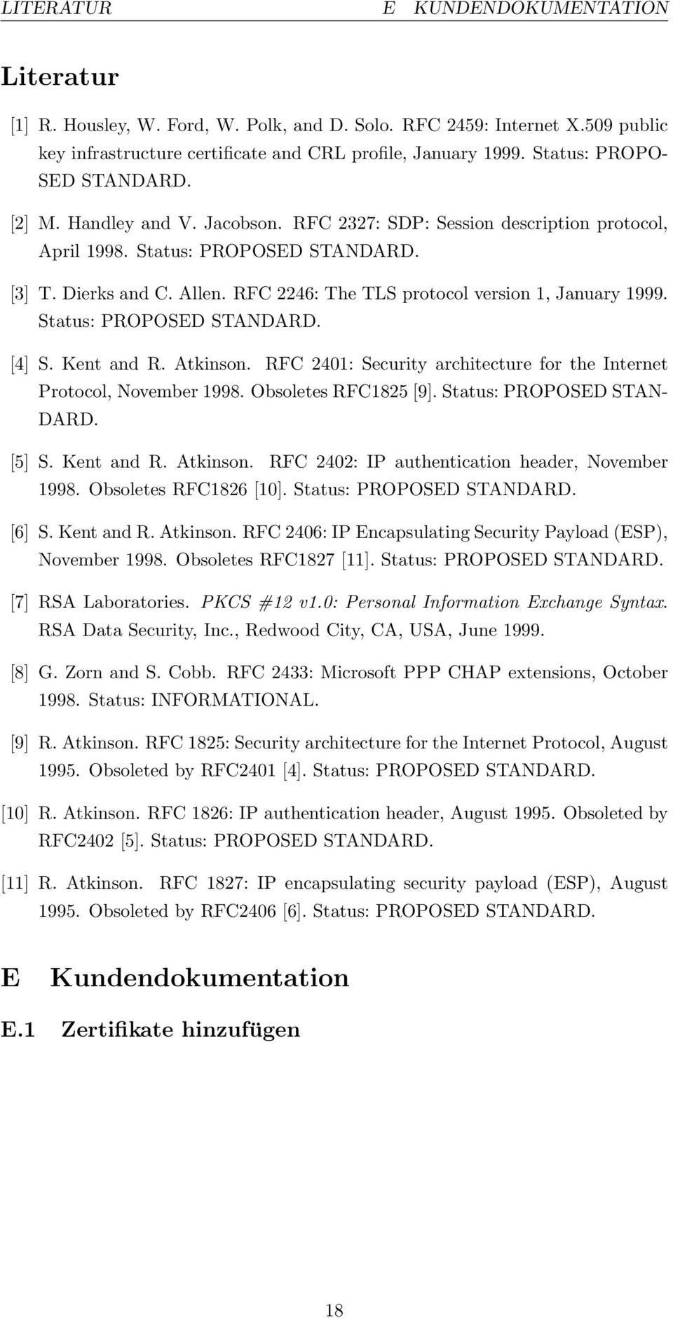 RFC 2246: The TLS protocol version 1, January 1999. Status: PROPOSED STANDARD. [4] S. Kent and R. Atkinson. RFC 2401: Security architecture for the Internet Protocol, November 1998.