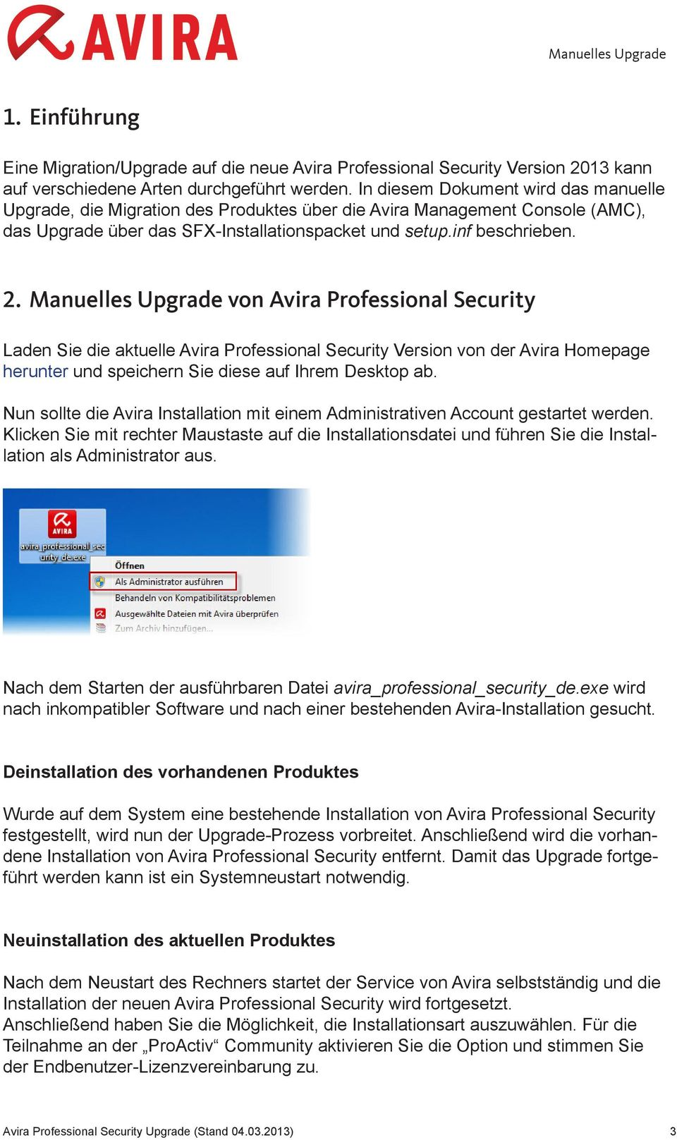Manuelles Upgrade von Avira Professional Security Laden Sie die aktuelle Avira Professional Security Version von der Avira Homepage herunter und speichern Sie diese auf Ihrem Desktop ab.