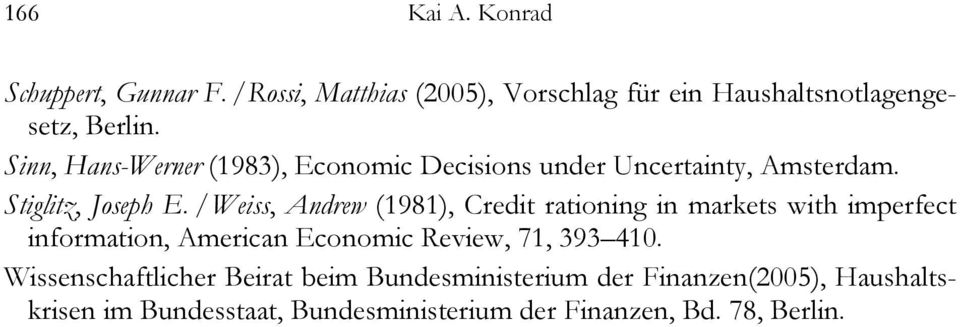 / Weiss, Andrew (98), Credit rationing in markets with imperfect information, American Economic Review, 7, 393 4.