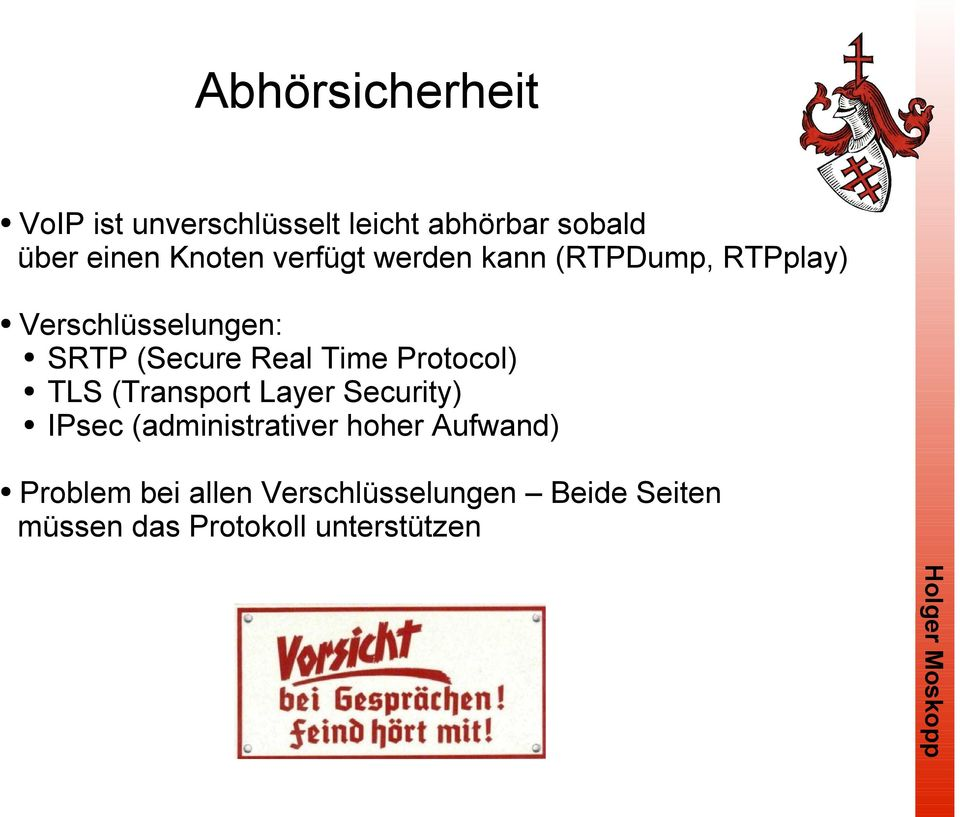 Real Time Protocol) TLS (Transport Layer Security) IPsec (administrativer hoher