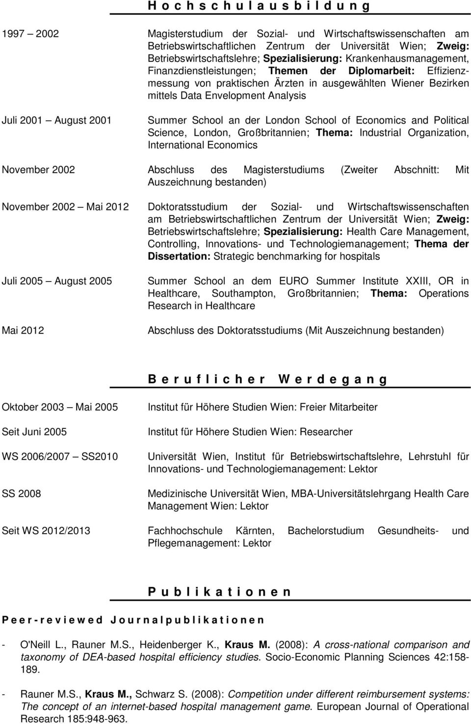 Summer School an der London School of Economics and Political Science, London, Großbritannien; Thema: Industrial Organization, International Economics November 2002 Abschluss des Magisterstudiums