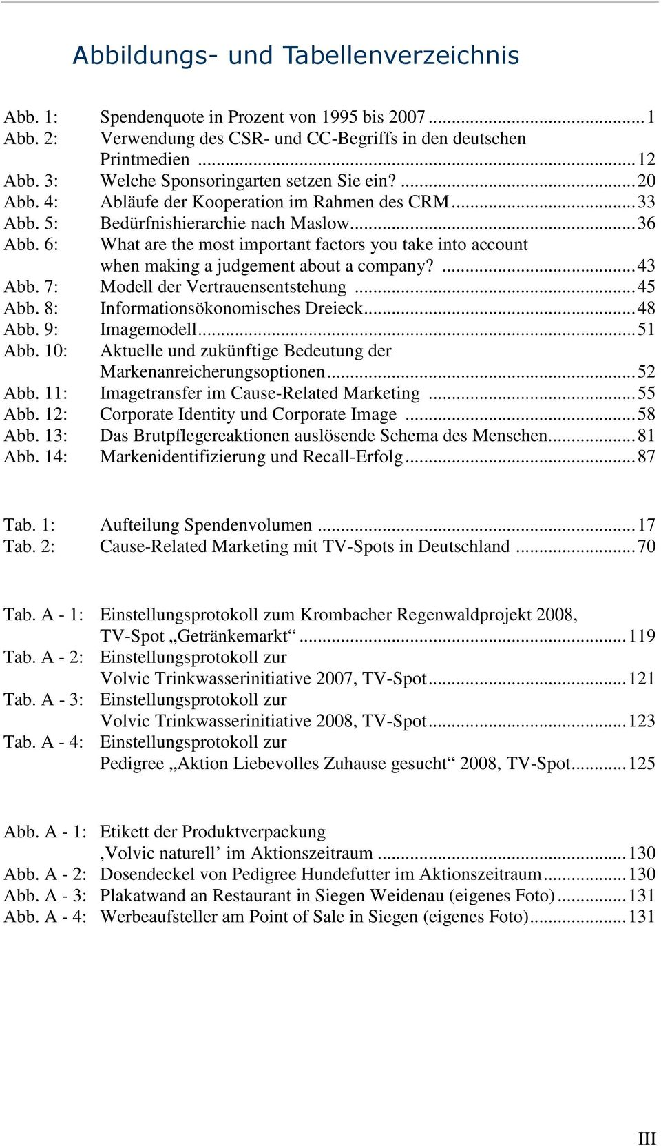 6: What are the most important factors you take into account when making a judgement about a company?...43 Abb. 7: Modell der Vertrauensentstehung...45 Abb. 8: Informationsökonomisches Dreieck...48 Abb.