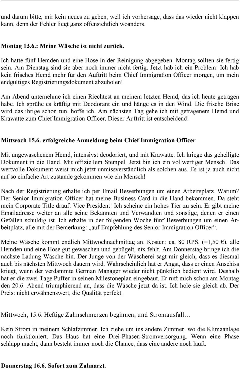 Jetzt hab ich ein Problem: Ich hab kein frisches Hemd mehr für den Auftritt beim Chief Immigration Officer morgen, um mein endgültiges Registrierungsdokument abzuholen!
