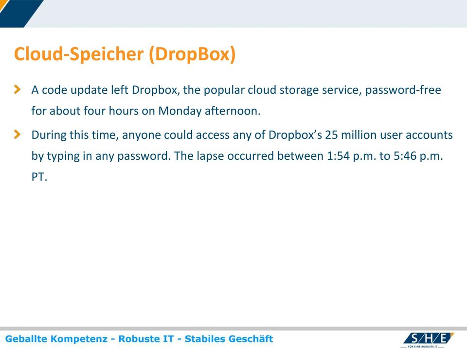 During this time, anyone could access any of Dropbox s 25 million user