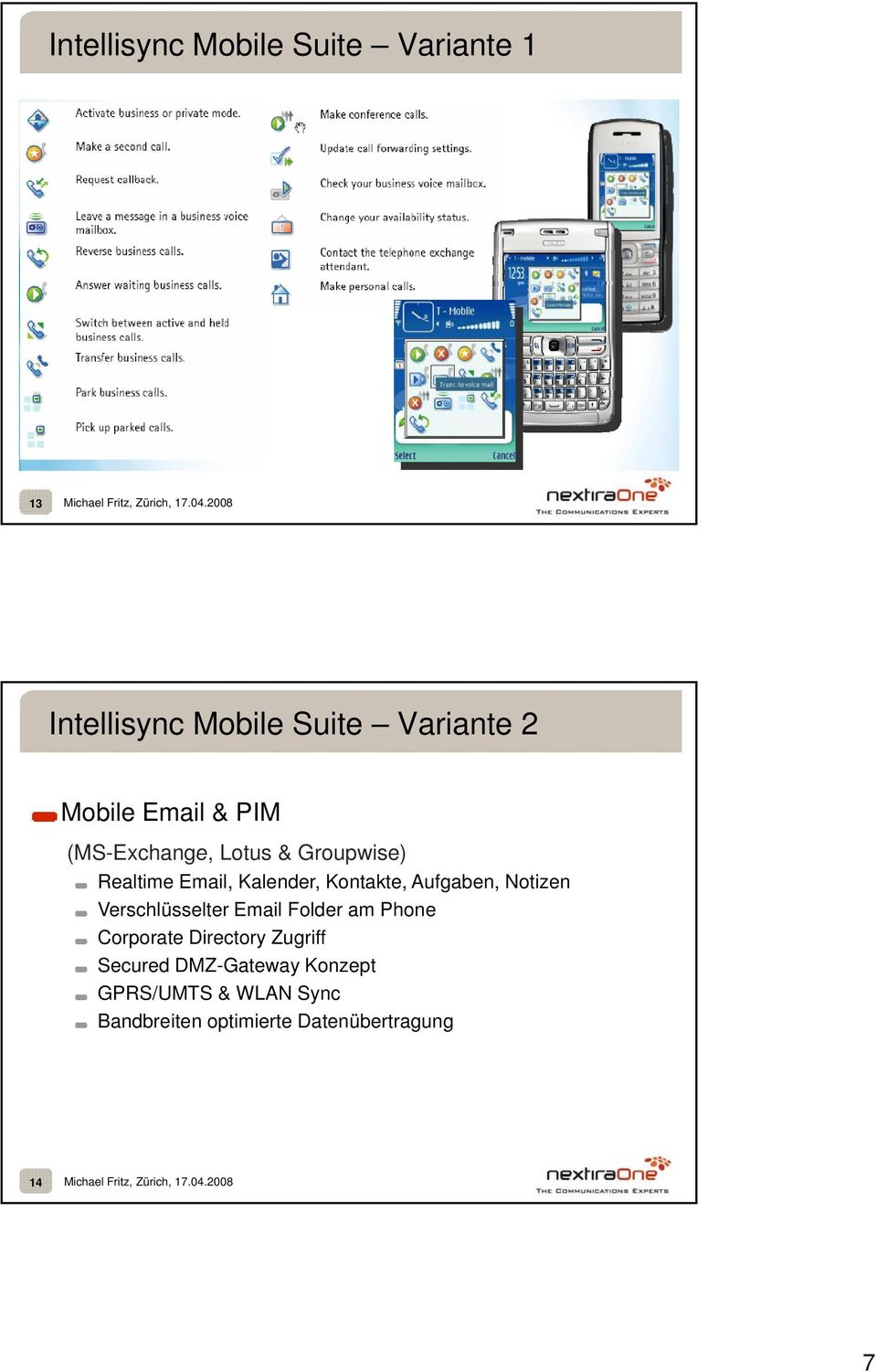 Intellisync Mobile Suite Variante 2 Mobile Email & PIM (MS-Exchange Exchange, Lotus & Groupwise) Realtime Email, Kalender, Kontakte, Aufgaben, Notizen