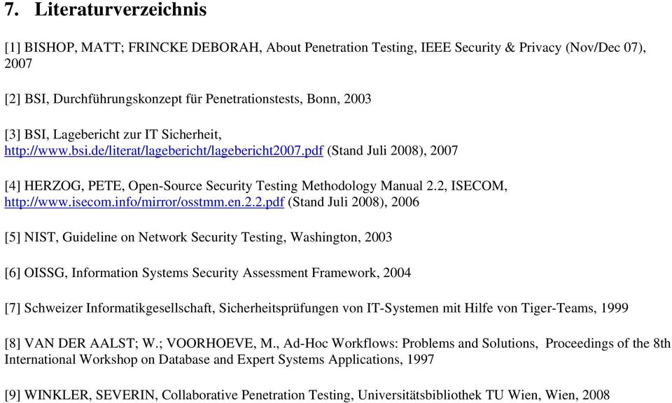 2, ISECOM, http://www.isecom.info/mirror/osstmm.en.2.2.pdf (Stand Juli 2008), 2006 [5] NIST, Guideline on Network Security Testing, Washington, 2003 [6] OISSG, Information Systems Security Assessment