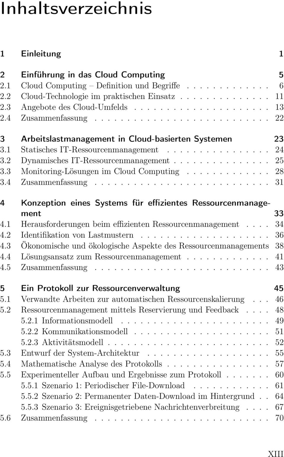............... 24 3.2 Dynamisches IT-Ressourcenmanagement............... 25 3.3 Monitoring-Lösungen im Cloud Computing............. 28 3.4 Zusammenfassung.
