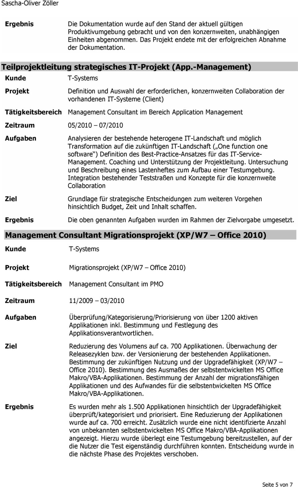 -Management) Definition und Auswahl der erforderlichen, konzernweiten Collaboration der vorhandenen IT-Systeme (Client) Management Consultant im Bereich Application Management Zeitraum 05/2010