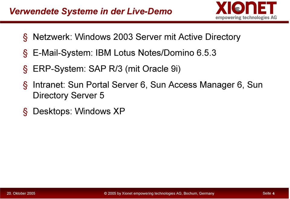 3 ERP-System: SAP R/3 (mit Oracle 9i) Intranet: Sun Portal Server 6, Sun Access
