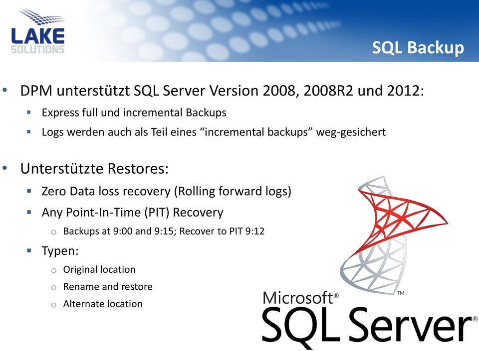 Zero Data loss recovery (Rolling forward logs) Any Point-In-Time (PIT) Recovery o Backups at 9:00