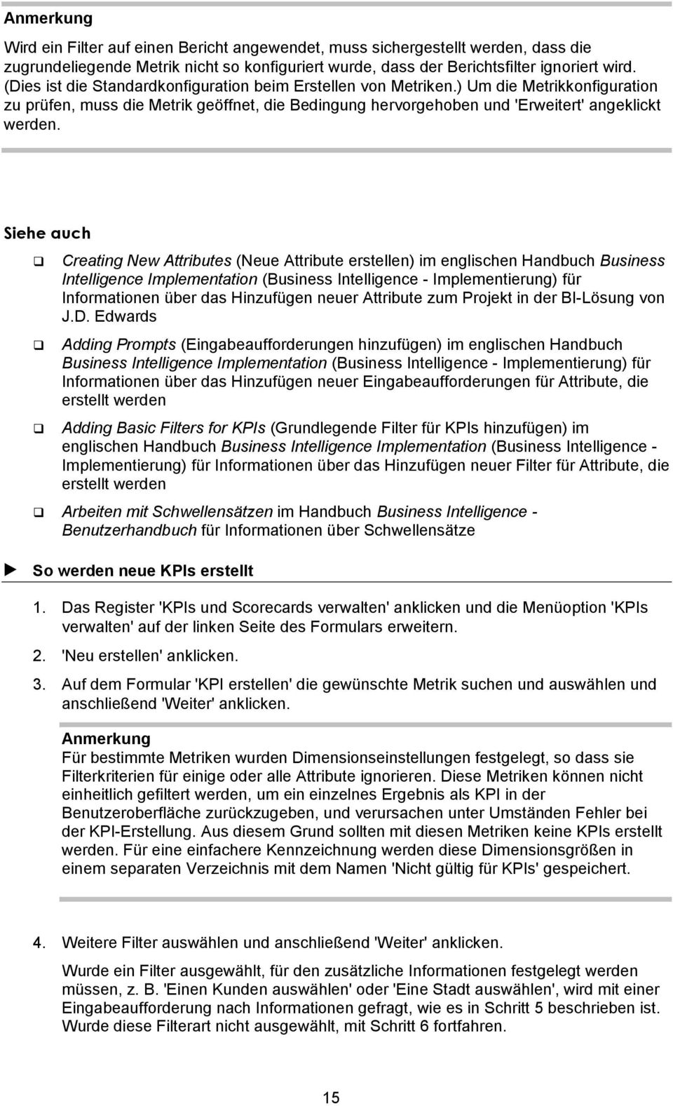 Siehe auch Creating New Attributes (Neue Attribute erstellen) im englischen Handbuch Business Intelligence Implementation (Business Intelligence - Implementierung) für Informationen über das