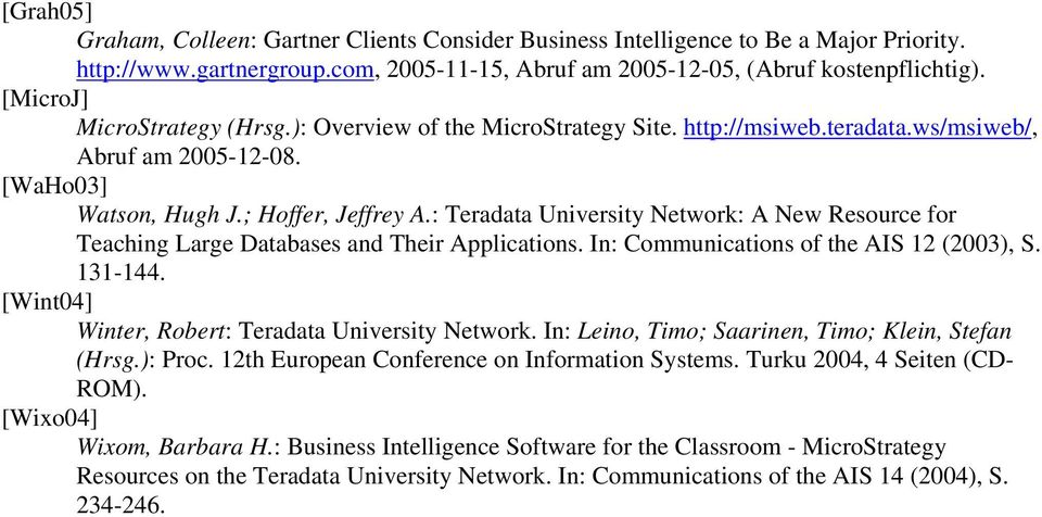 : Teradata University Network: A New Resource for Teaching Large Databases and Their Applications. In: Communications of the AIS 12 (2003), S. 131-144.