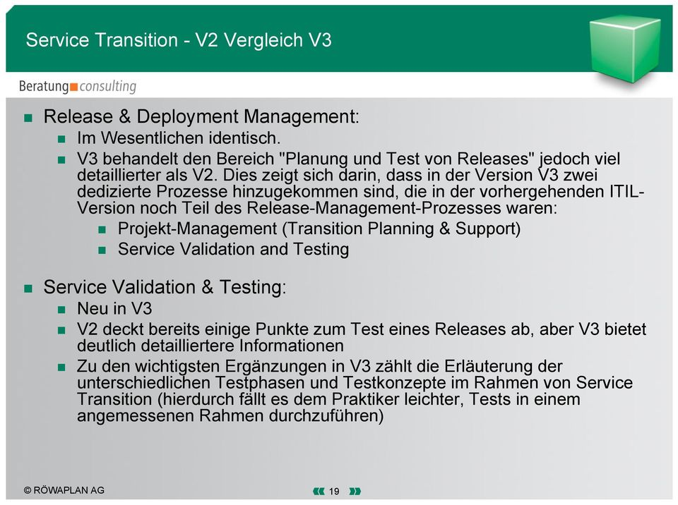 (Transition Planning & Support) Service Validation and Testing Service Validation & Testing: Neu in V3 V2 deckt bereits einige Punkte zum Test eines Releases ab, aber V3 bietet deutlich