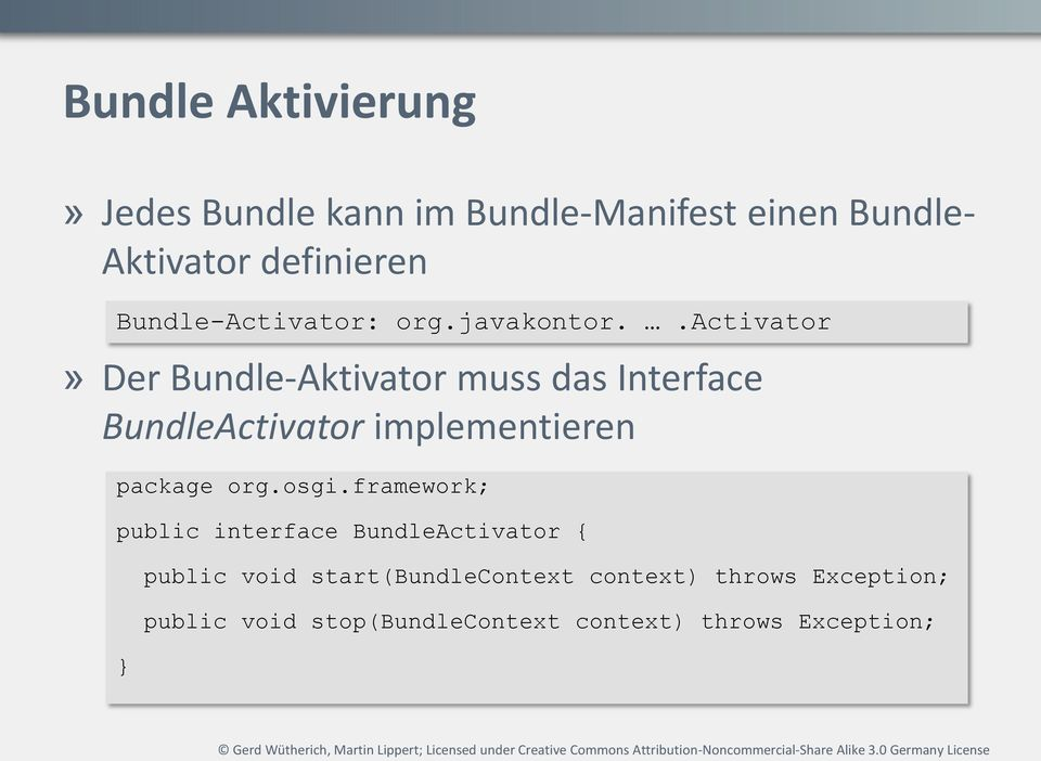 .activator» Der Bundle-Aktivator muss das Interface BundleActivator implementieren package org.