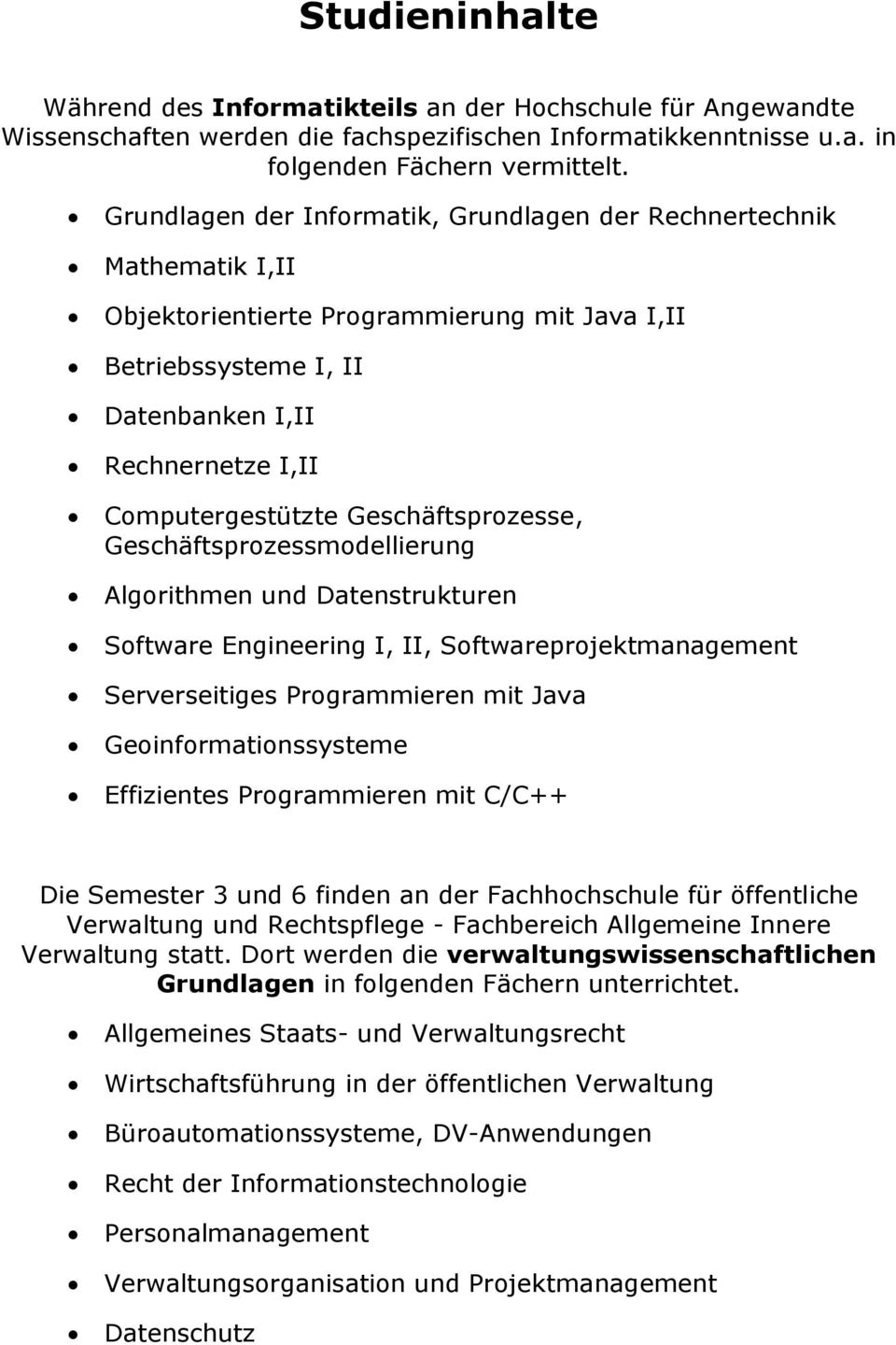 Geschäftsprozesse, Geschäftsprozessmodellierung Algorithmen und Datenstrukturen Software Engineering I, II, Softwareprojektmanagement Serverseitiges Programmieren mit Java Geoinformationssysteme