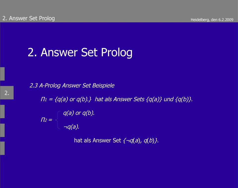 2.3 A-Prolog Answer Set Beispiele Π1 = {q(a) or
