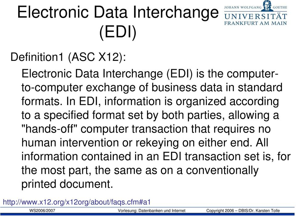 "In EDI, information is organized according to a specified format set by both parties, allowing a ""hands-off"" computer transaction"