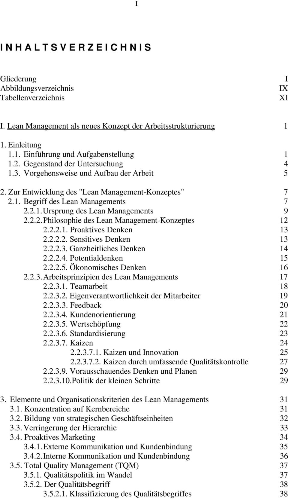 2.1.Ursprung des Lean Managements 9 2.2.2.Philosophie des Lean Management-Konzeptes 12 2.2.2.1. Proaktives Denken 13 2.2.2.2. Sensitives Denken 13 2.2.2.3. Ganzheitliches Denken 14