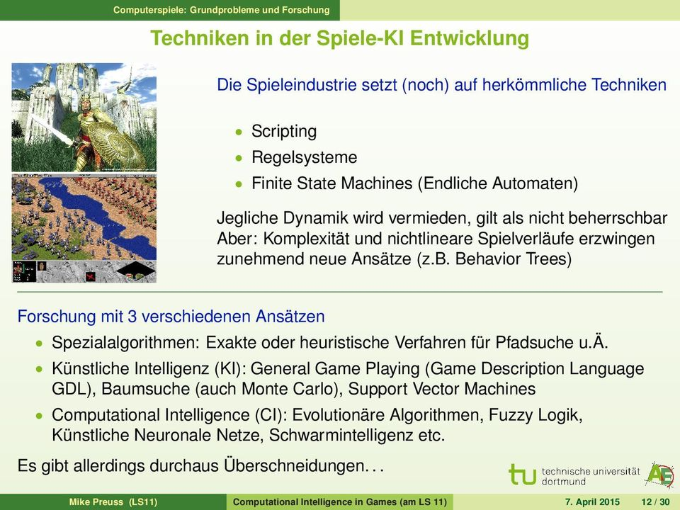 ä. Künstliche Intelligenz (KI): General Game Playing (Game Description Language GDL), Baumsuche (auch Monte Carlo), Support Vector Machines Computational Intelligence (CI): Evolutionäre Algorithmen,