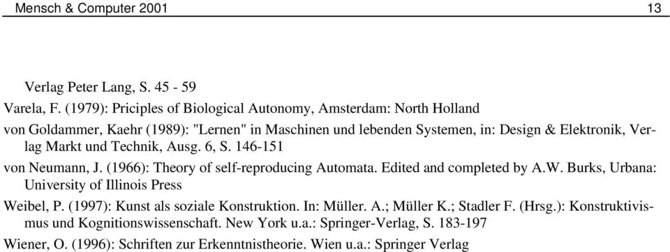 Verlag Markt und Technik, Ausg. 6, S. 146-151 von Neumann, J. (1966): Theory of self-reproducing Automata. Edited and completed by A.W.