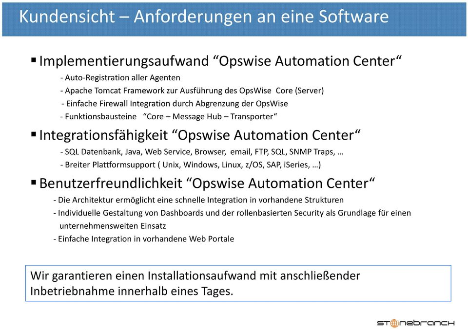 Browser, email, FTP, SQL, SNMP Traps, - Breiter Plattformsupport ( Unix, Windows, Linux, z/os, SAP, iseries, ) Benutzerfreundlichkeit Opswise Automation Center - Die Architektur ermöglicht eine