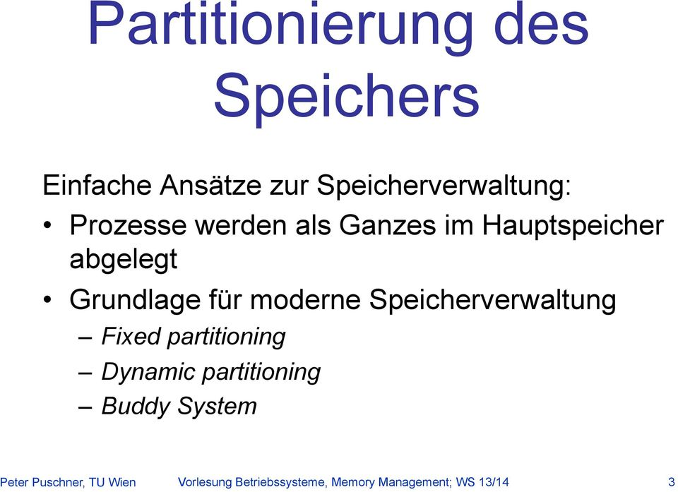 Speicherverwaltung Fixed partitioning Dynamic partitioning Buddy System