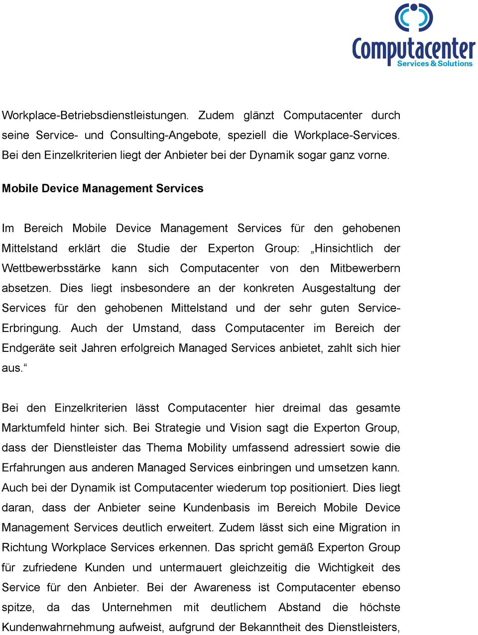 Mobile Device Management Services Im Bereich Mobile Device Management Services für den gehobenen Mittelstand erklärt die Studie der Experton Group: Hinsichtlich der Wettbewerbsstärke kann sich