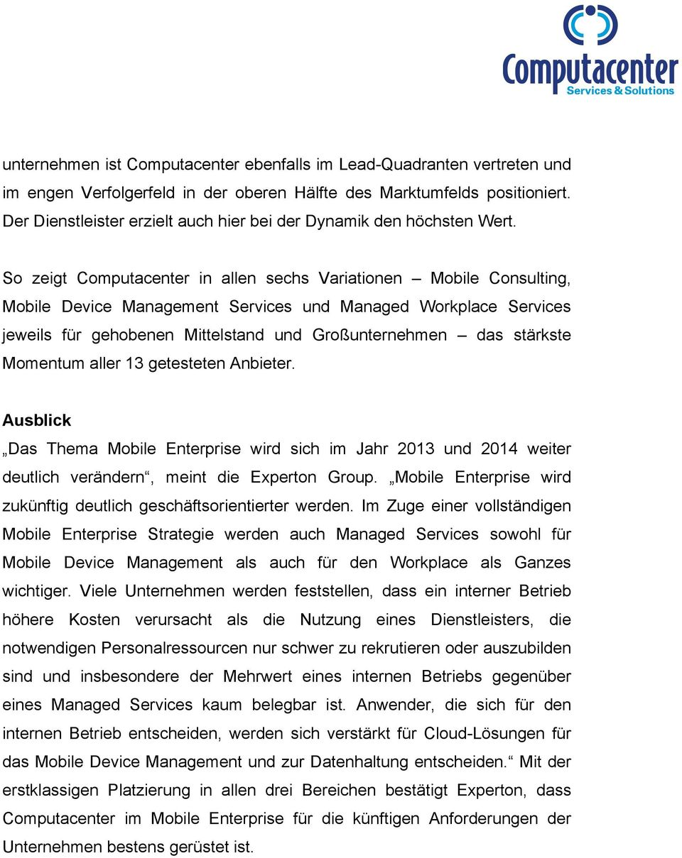 So zeigt Computacenter in allen sechs Variationen Mobile Consulting, Mobile Device Management Services und Managed Workplace Services jeweils für gehobenen Mittelstand und Großunternehmen das