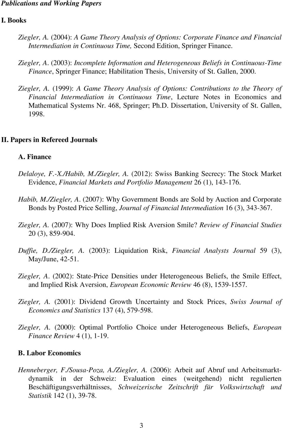 (1999): A Game Theory Analysis of Options: Contributions to the Theory of Financial Intermediation in Continuous Time, Lecture Notes in Economics and Mathematical Systems Nr. 468, Springer; Ph.D.