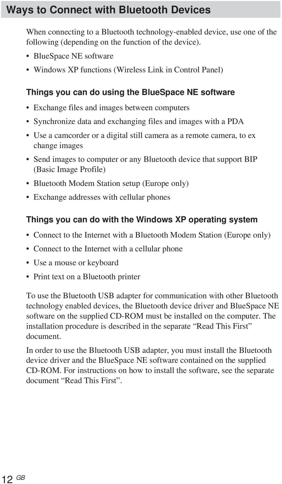 exchanging files and images with a PDA Use a camcorder or a digital still camera as a remote camera, to ex change images Send images to computer or any Bluetooth device that support BIP (Basic Image