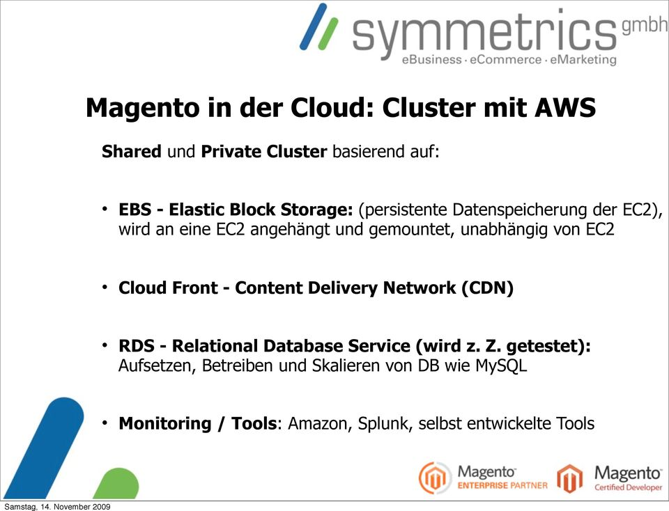 EC2 Cloud Front - Content Delivery Network (CDN) RDS - Relational Database Service (wird z. Z.