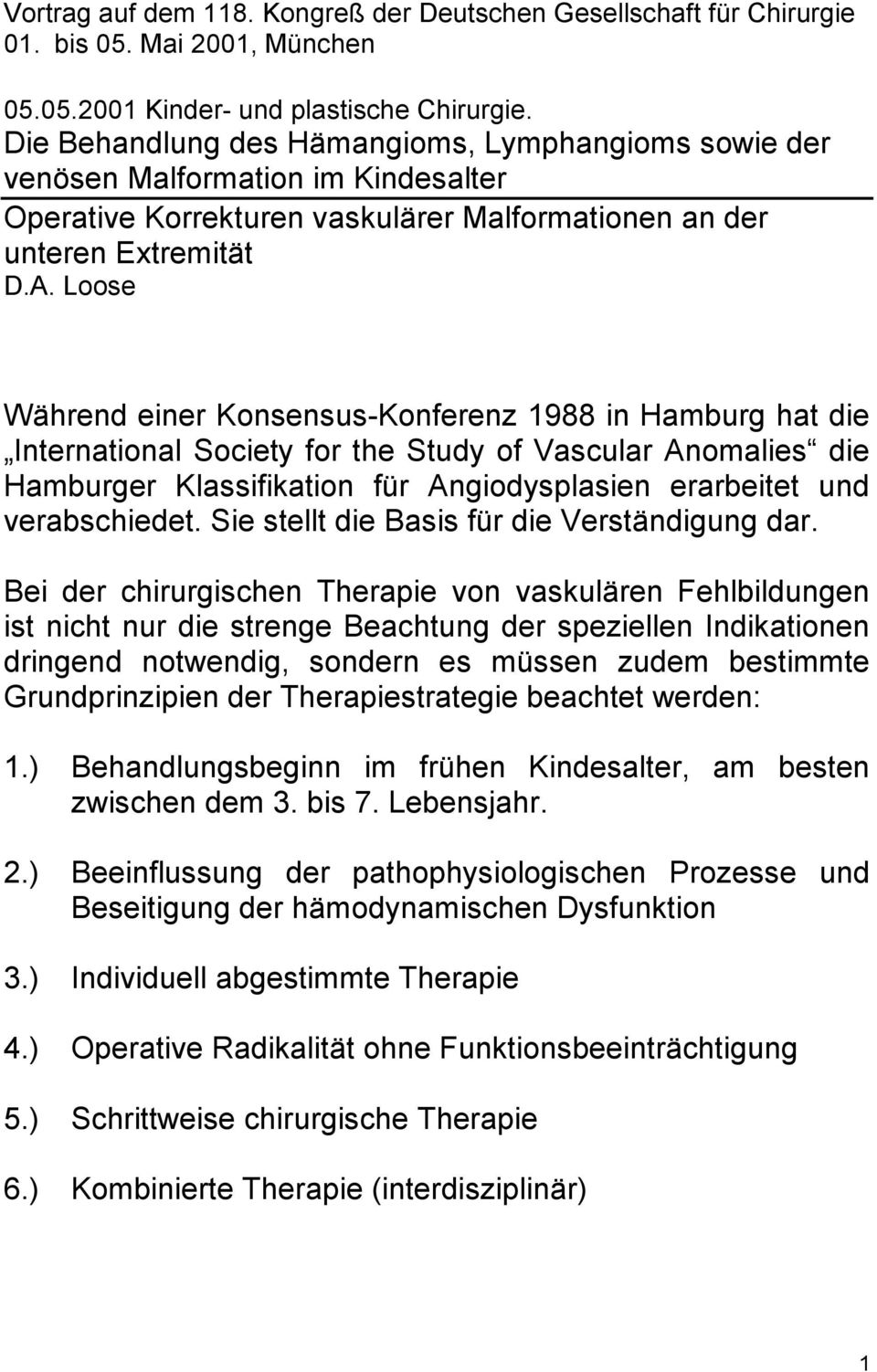 Loose Während einer Konsensus-Konferenz 1988 in Hamburg hat die International Society for the Study of Vascular Anomalies die Hamburger Klassifikation für Angiodysplasien erarbeitet und verabschiedet.