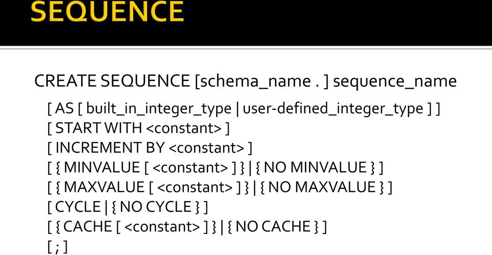 START WITH <constant> ] [ INCREMENT BY <constant> ] [ { MINVALUE [ <constant> ] }