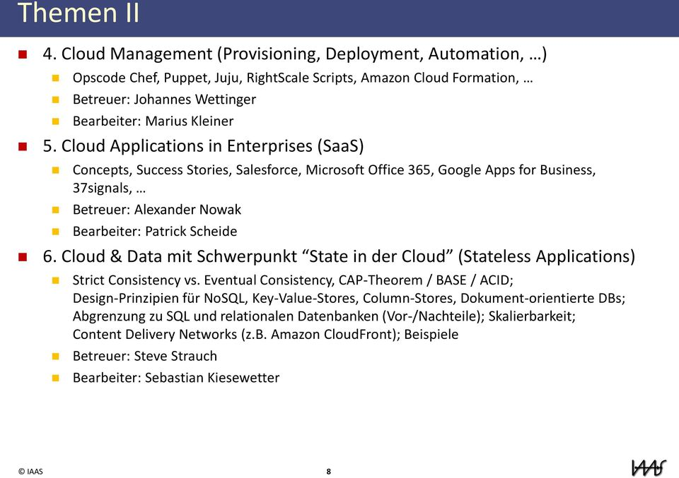 Cloud Applications in Enterprises (SaaS) Concepts, Success Stories, Salesforce, Microsoft Office 365, Google Apps for Business, 37signals, Betreuer: Alexander Nowak Bearbeiter: Patrick Scheide 6.