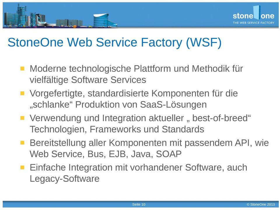 Integration aktueller best-of-breed Technologien, Frameworks und Standards Bereitstellung aller Komponenten mit