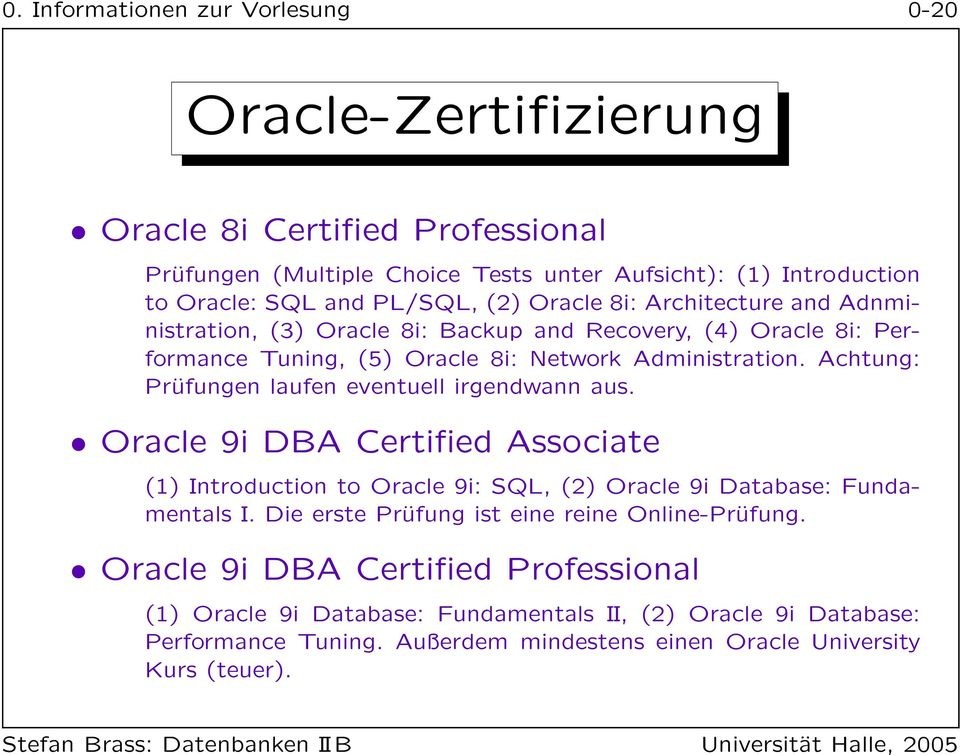Achtung: Prüfungen laufen eventuell irgendwann aus. Oracle 9i DBA Certified Associate (1) Introduction to Oracle 9i: SQL, (2) Oracle 9i Database: Fundamentals I.
