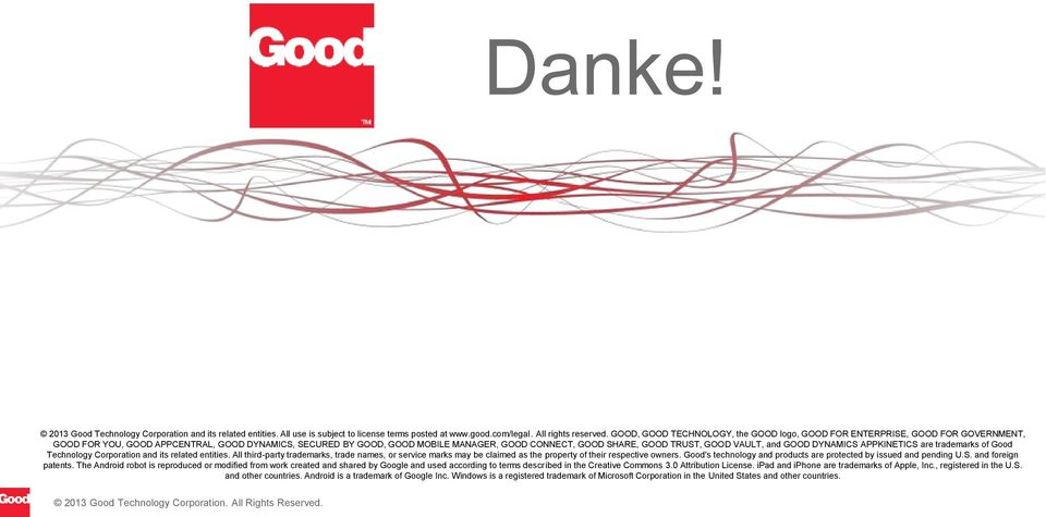 TRUST, GOOD VAULT, and GOOD DYNAMICS APPKINETICS are trademarks of Good Technology Corporation and its related entities.