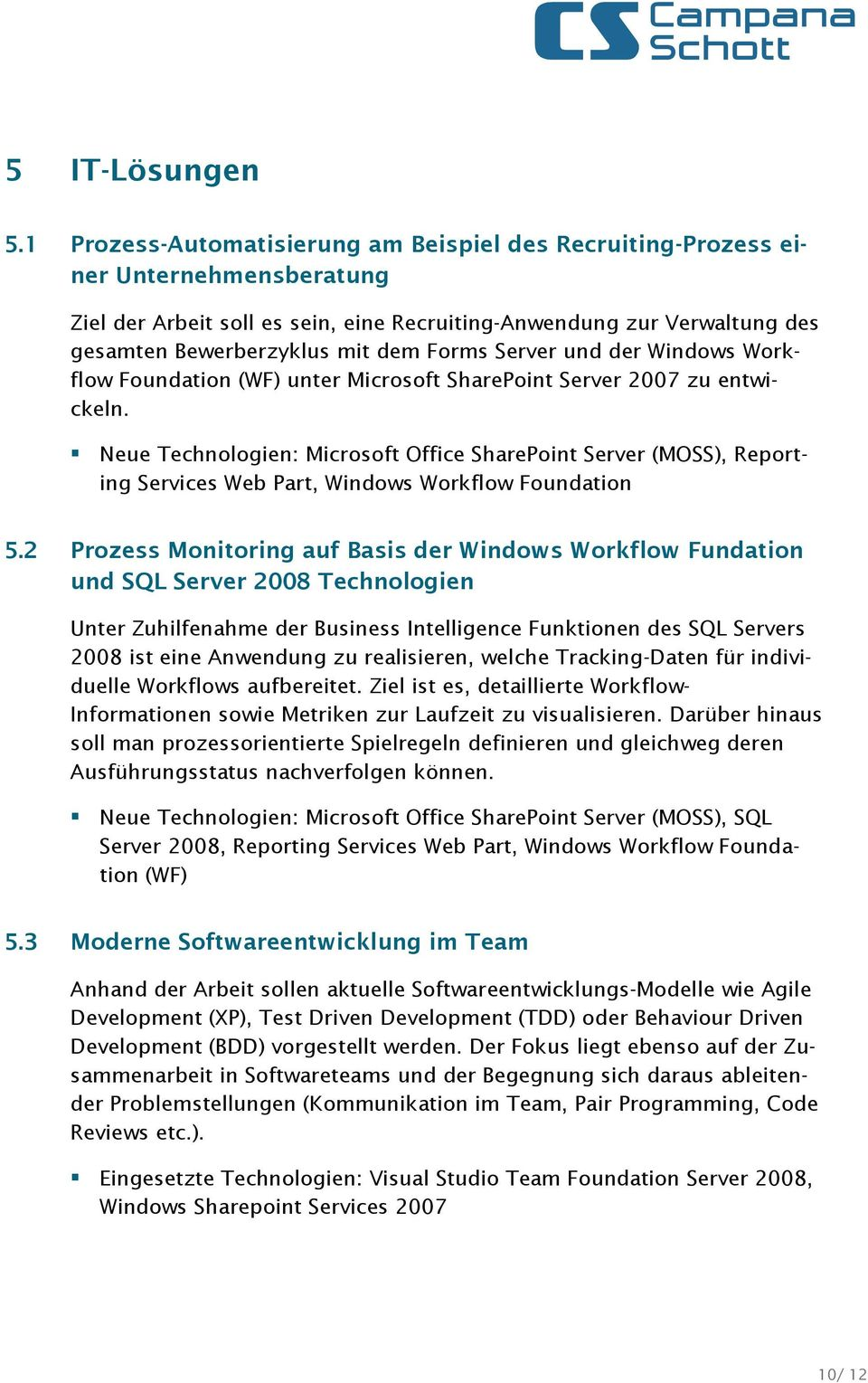 Forms Server und der Windows Workflow Foundation (WF) unter Microsoft SharePoint Server 2007 zu entwickeln.