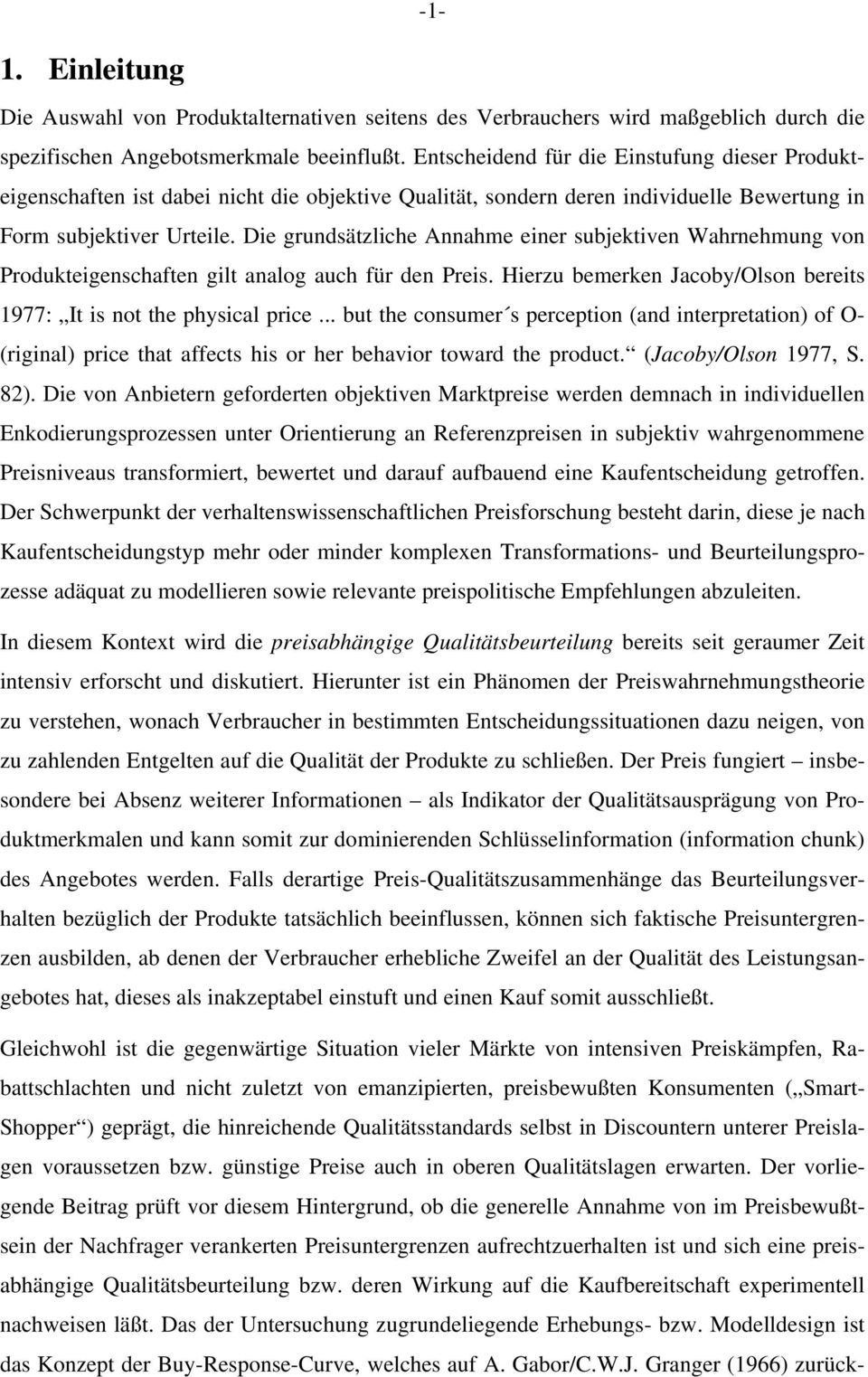 Die grundsätzliche Annahme einer subjektiven Wahrnehmung von Produkteigenschaften gilt analog auch für den Preis. Hierzu bemerken Jacoby/Olson bereits 1977: It is not the physical price.