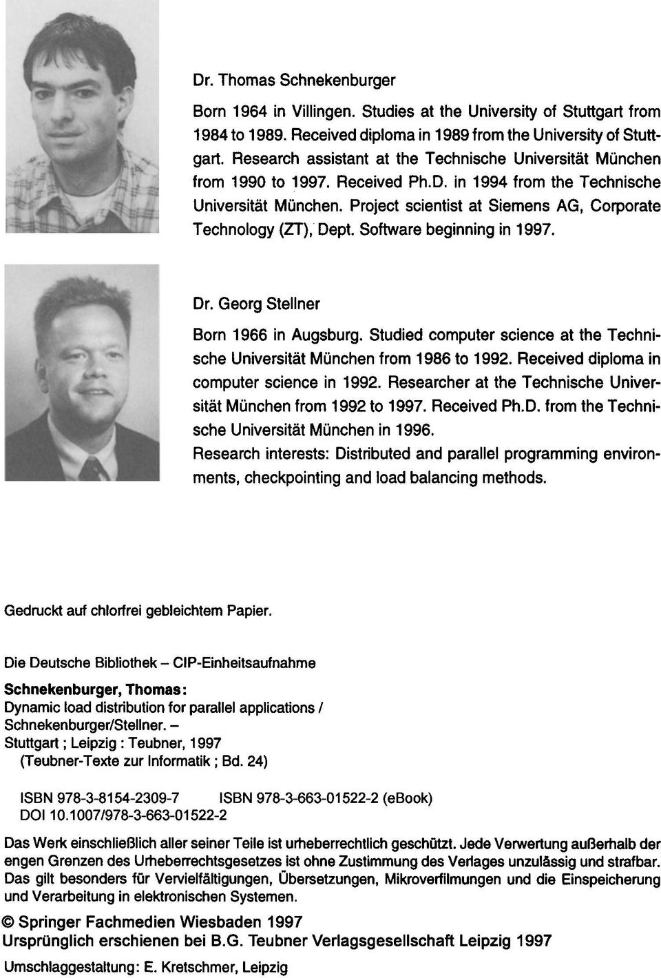 Project scientist at Siemens AG, Corporate Technology (ZT), Dept. Software beginning in 1997. Dr. Georg Stellner Born 1966 in Augsburg.