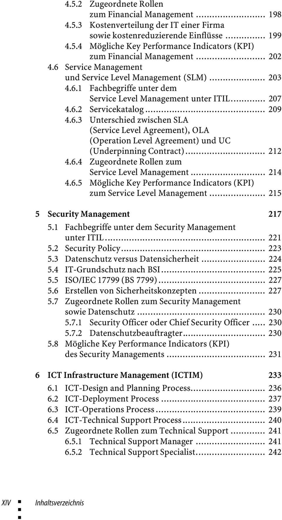 .. 212 4.6.4 Zugeordnete Rollen zum Service Level Management... 214 4.6.5 Mögliche Key Performance Indicators (KPI) zum Service Level Management... 215 5 Security Management 217 5.