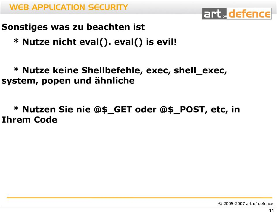 * Nutze keine Shellbefehle, exec, shell_exec,