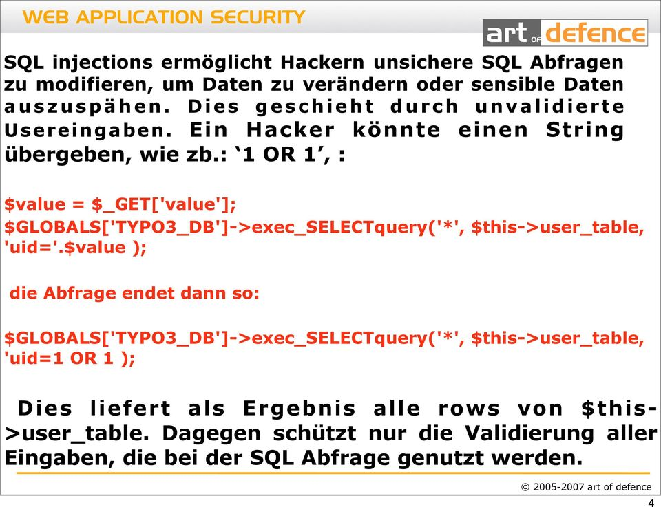 : 1 OR 1, : $value = $_GET['value']; $GLOBALS['TYPO3_DB']->exec_SELECTquery('*', $this->user_table, 'uid='.
