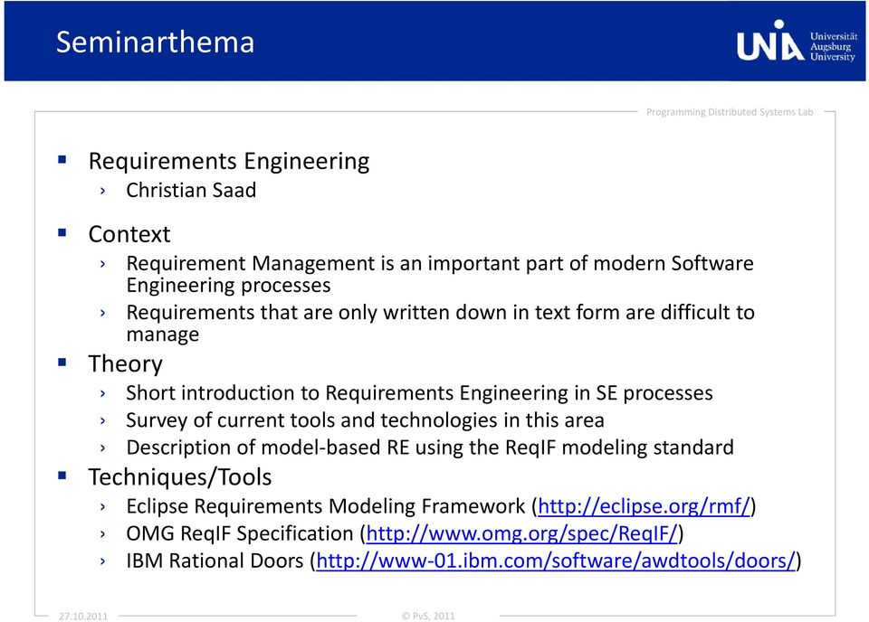 tools and technologies in this area Description of model-based RE using the ReqIF modeling standard Techniques/Tools Eclipse Requirements Modeling